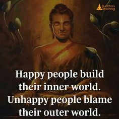 Happy people build their inner world.