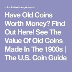 Got old coins? What's an old coin's value today? You can find the value of old coins by using this comprehensive list for coins made between 1900 and