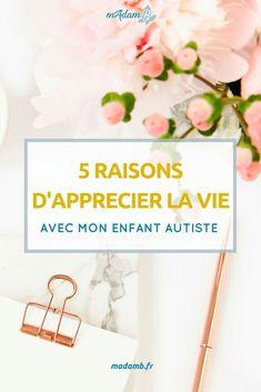 5 raisons d'apprécier la vie avec mon enfant autiste #autisme #tsa #enfant #autiste #enjoy #aimer #apprecier #vie #madamb
