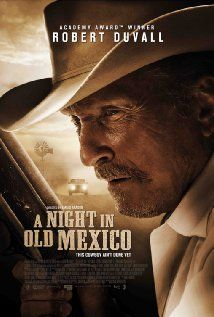 A Night in Old Mexico (2013) After losing his longtime home to property developers, rancher Red Bovie decides to take a road trip to Mexico, accompanied by his grandson. But their adventure turns dangerous after the pair unwittingly drives off with a drug dealer's money. Robert Duvall, Jeremy Irvine, Angie Cepeda...drama