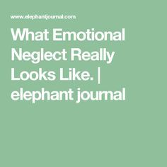 What Emotional Neglect Really Looks Like. | elephant journal