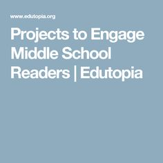 Projects to Engage Middle School Readers | Edutopia