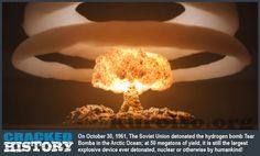 The Tsar Bomba, or How I Learned to Stop Worrying and Love the Biggest, Baddest Bomb Ever Built by Man! - http://www.crackedhistory.com/tsar-bomba-learned-stop-worrying-love-biggest-baddest-bomb-ever-built-man/ - #Crackedhistory #top10