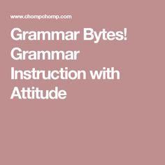 Grammar Bytes! Grammar Instruction with Attitude