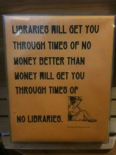 "#librarylove ""Libraries will get you through times of no money better than money will get you through times of no libraries."""