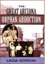 """In 1904, New York nuns brought forty Irish orphans to a remote Arizona mining camp, to be placed with Catholic families. The Catholic families were Mexican, as was the majority of the population. Soon the town's Anglos, furious at this ""interracial"" transgression, formed a vigilante squad that kidnapped the children and nearly lynched the nuns and the local priest."""