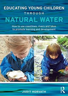 Educating Young Children through Natural Water: How to use coastlines, rivers and lakes to promote learning and development by Judit Horvath http://www.amazon.com/dp/0415728916/ref=cm_sw_r_pi_dp_MJr3ub16DXGFW