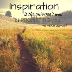 Inspiration is the universe's way of PROMPTING you to take action! #motivation #inspiration