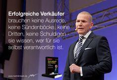Erfolgreiche Verkäufer brauchen keine Ausrede, keine Sündenböcke, keine Dritten, keine Schuldigen - sie wissen, wer für sie verantwortlich ist.  www.martinlimbeck.de