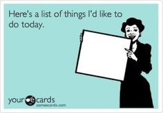 Here's a list of things I'd like to do today.