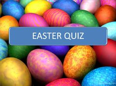Easter Quiz! 20 questions on Easter around the world, with answers included