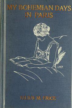 'My Bohemian Days in Paris' by Julius M. Price. David MacKay Publisher; Philadelphia