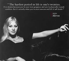 Well said, Helen Mirren. Hardest period in life in twenties Great Quotes, Quotes To Live By, Me Quotes, Inspirational Quotes, Motivational, Crush Quotes, Cool Words, Wise Words, Love Is Comic