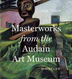 Masterworks from the Audain Art Museum: Whistler