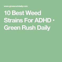 10 Best Weed Strains For ADHD • Green Rush Daily  See it on http://Papr.Club as a Monthly Subscription