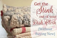 The secret to fresh smelling dish cloths