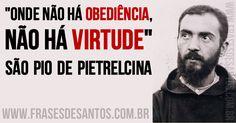 """Onde não há obediência, não há virtude."" SãoPio de Pietrelcina #obediência #virtude #PadrePio"