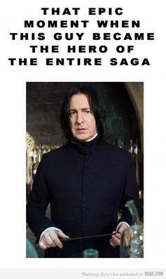 You are one beautiful soul, severus snape. You make my heart well up with joy.