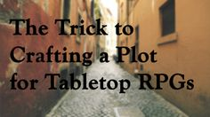 StoryForge Productions – The Trick of Crafting a Plot for a Tabletop RPG