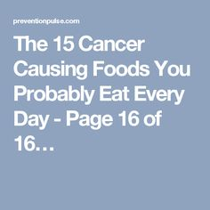 The 15 Cancer Causing Foods You Probably Eat Every Day - Page 16 of 16…