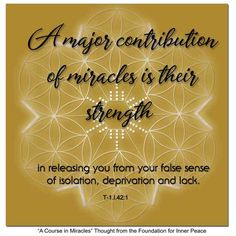 Principle A major contribution of miracles is their strength. A Course In Miracles, Inner Peace, Sacred Geometry, Foundation, Strength, Spirituality, Thoughts, Spiritual, Ideas