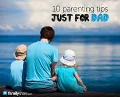 10 parenting tips just for Dad #engage #kids #love