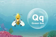 Reading Time!  Q is for Queen Bee. Identify letters of the alphabet by reading along to the names of loveable animals living in the aquatic wonderland.