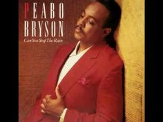 Peabo Bryson - Can You Stop The Rain.  Lovely!