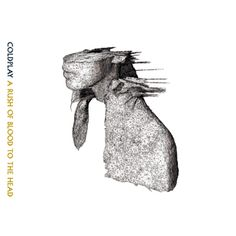 Coldplay - A Rush Of Blood To The Head. One of my favorite albums. Amazing from beginning to end.