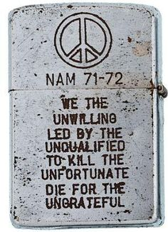 """A Zippo lighter from the Vietnam War. Not much good came from this pointless war except, perhaps, the slowly won realization that the soldier is NOT the politician that created and promoted the war. And, as Billy Pilgrim says, """"so it goes"""" ... and goes and goes and goes...."""