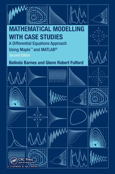 Mathematical modelling with case studies: a differential equations approach using maple and matlab / Belinda  Barnes, G..R. Fulford. 2009.