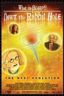 What The Bleep, Down The Rabbit Hole - Quantum Physics as spiritual evolution - new age philosophy