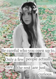 Yeah. And I've realized that. No one cares so I keep everything to myself.