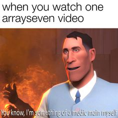 I seriously am though. (Fun fact: i have only seen one arrayseven video😂) Logic Memes, Tf2 Memes, Tf2 Funny, Team Fortess 2, Funny Games, I Am Game, Best Games, Teamwork, Fallout