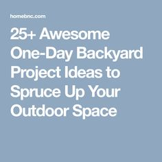 25+ Awesome One-Day Backyard Project Ideas to Spruce Up Your Outdoor Space