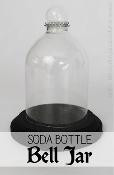 "Bell  Jar"" Display (Cloche) From a Soda Bottle"