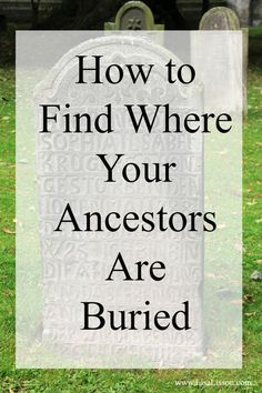 One of the biggest genealogical frustrations I hear from you in emails, is being unable to find an ancestor's place of burial. Either online or in an actual place. Let's look at 8 sources of information to determine where your ancestor may have been buried.