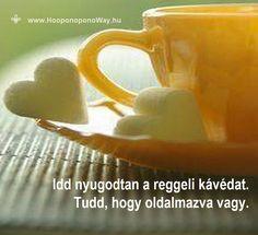 Hálát adok a mai napért. Idd nyugodtan a reggeli kávédat. Tudd, hogy oltalmazva vagy. Tedd a dolgod szeretettel. Tudd, hogy tehetséges vagy. Kérd Istentől a számodra legjobbat - tudd, hogy mást nem is adhat. Kérd, hogy segítsen. Mert az első lépés felé a tiéd kell, hogy legyen. Így szeretlek, Élet! Köszönöm. Szeretlek 💛 ⚜ Ho'oponoponoWay Magyarország ⚜ www.HooponoponoWay.hu