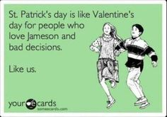 "Me: ""No thanks honey, I don't want any Jameson."" Jason: *gasp* ""Don't say that on St. Patrick's day!"""