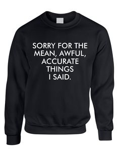 Cool Adult Crewneck Sweatshirt With The Print Of Sorry For The Mean, Awful, Accurate Things I Said. Cool Colors And All Sizes Are Available. Next Level Shirt Product Description: - Brand New Item - 50