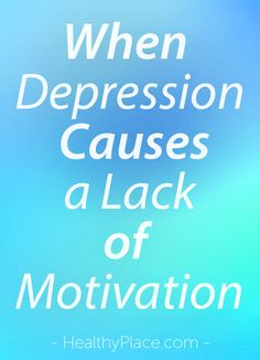 """""""When depression causes a lack of motivation, tasks seem insurmountable. You can beat it, though. Read what to do when depression causes a lack of motivation."""" www.HealthyPlace.com"""