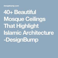 40+ Beautiful Mosque Ceilings That Highlight Islamic Architecture -DesignBump