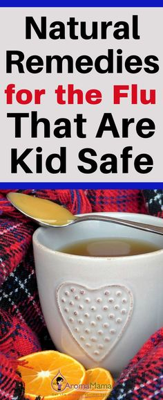 Find out the kid safe natural remedies that can be used to help your family get over the flu.