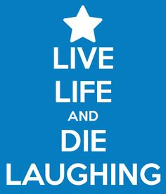 Keep Calm - Live Life and Die Laughing by Kunstlerromanable on ...