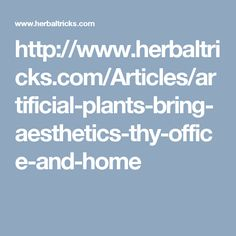 http://www.herbaltricks.com/Articles/artificial-plants-bring-aesthetics-thy-office-and-home