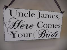 Uncle Here comes your Bride sign/Wedding by 2chicsthatbelieve, $49.95