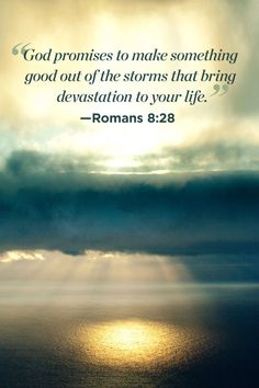 """Inspiring Bible Quotes for Women: """"God promises to make something good out of the storms that bring devastation to your life."""" Romans 8:28"""