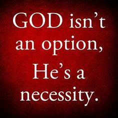 God isn't an option... He's a necessity.