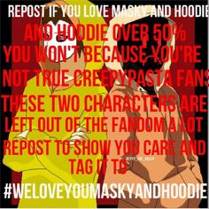#weloveyoumaskyandhoodie KEEP THEM ALIVE YOU GUYS!!! JEFF, SLENDY, SMILE.JPG, AND EYELESS JACK AREN'T THE ONLY CREEPYPASTA'S OUT THERE YA KNOW!!!