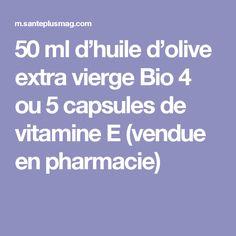 50 ml d'huile d'olive extra vierge Bio 4 ou 5 capsules de vitamine E (vendue en pharmacie)